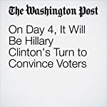 On Day 4, It Will Be Hillary Clinton's Turn to Convince Voters | Karen Tumulty,John Wagner,Isaac Stanley-Becker