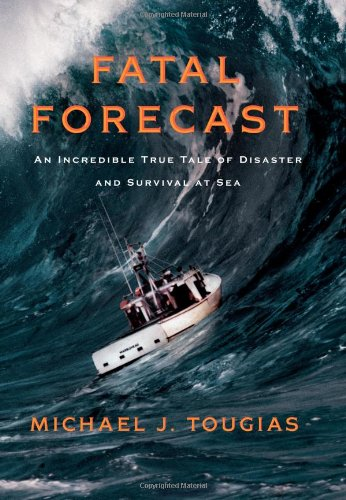 Read Online Fatal Forecast: An Incredible True Tale of Disaster and Survival at Sea pdf epub