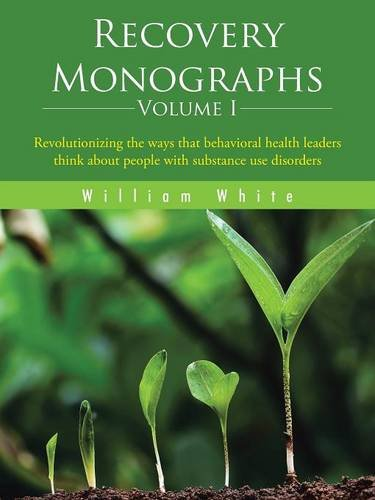 Recovery Monographs Volume I: Revolutionizing the ways that behavioral health leaders think about people with substance