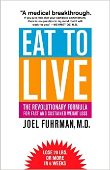 Eat to Live: The Revolutionary Formula for Fast and
