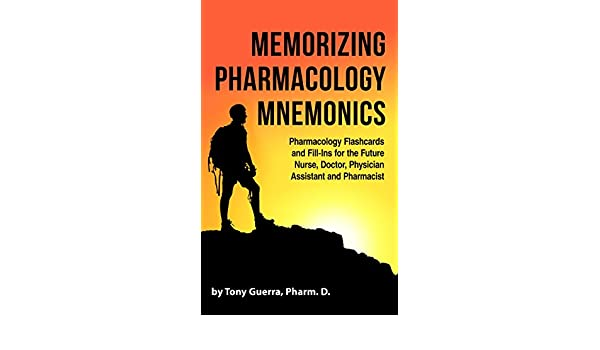 Memorizing Pharmacology Mnemonics: Pharmacology Flashcards and Fill-Ins For the Future Nurse, Doctor, Physician Assistant and Pharmacist (English Edition) ...
