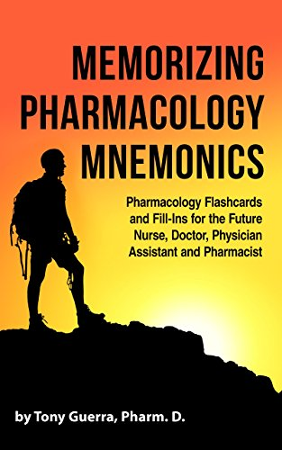Memorizing Pharmacology Mnemonics: Pharmacology Flashcards and Fill-Ins For the Future Nurse, Doctor, Physician Assistant and -