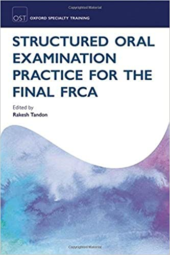 Structured Oral Examination Practice for the Final FRCA (Oxford Specialty Training: Revision Texts) (2011-11-17)