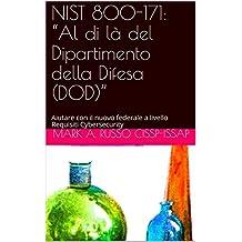 """NIST 800-171: """"Al di là del Dipartimento della Difesa (DOD)"""": Aiutare con il nuovo federale a livello Requisiti Cybersecurity (Italian Edition)"""