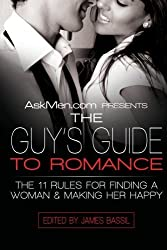 AskMen.com Presents The Guy's Guide to Romance: The 11 Rules for Finding a Woman & Making Her Happy (Askmen.com Series) by James Bassil (2008-02-12)