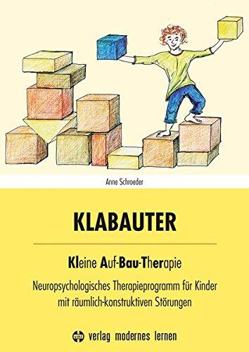 KLABAUTER: Kleine Auf-Bau-Therapie - Neuropsychologisches Therapieprogramm für Kinder mit räumlich-konstruktiven Störungen