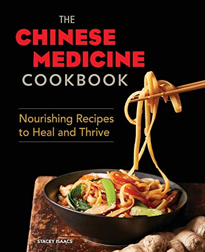 The Chinese Medicine Cookbook: Nourishing Recipes to Heal and Thrive