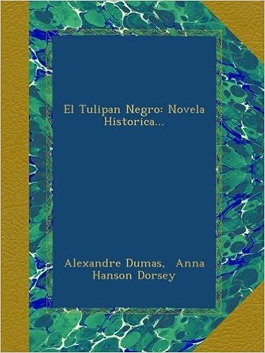 El Tulipan Negro: Novela Historica... (Spanish Edition): Alexandre Dumas, Anna Hanson Dorsey: Amazon.com: Books