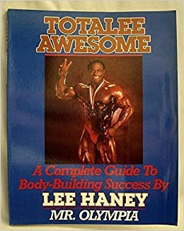 Totalee Awesome: A Complete Guide to Body-Building Success by Lee Haney (1987-12-02)