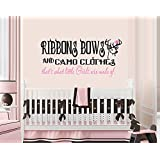 """RIBBONS BOWS AND CAMO CLOTHES, That's what little girls are made of ~ WALL DECAL 13"""" X 27"""""""