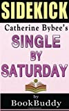Single by Saturday: by Catherine Bybee -- Sidekick, BookBuddy, 1495952487