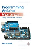 Programming Arduino Next Steps: Going Further with Sketches Front Cover