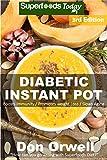 Diabetic Instant Pot: 55+ One Pot Instant Pot Recipe Book, Dump...