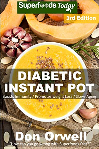 Diabetic Instant Pot: 55+ One Pot Instant Pot Recipe Book, Dump Dinners Recipes, Quick & Easy Cooking Recipes, Antioxidants & Phytochemicals: Soups Stews and Chilis, Pressure Cookers by Don Orwell