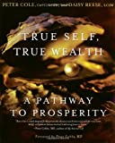img - for True Self, True Wealth: A Pathway to Prosperity by Peter Cole CHFC LCSW (2007-10-02) book / textbook / text book