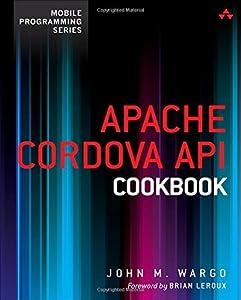 Apache Cordova API Cookbook (Mobile Programming) by John M. Wargo (2014-07-19)