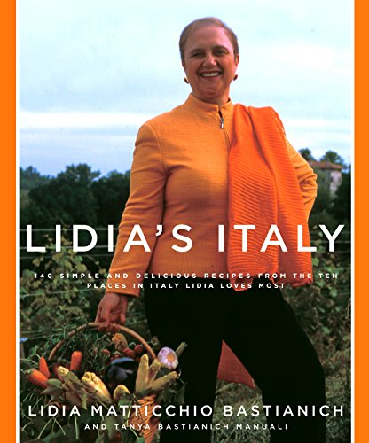Lidia's Italy: 140 Simple and Delicious Recipes from the Ten Places in Italy Lidia Loves Most by Lidia Matticchio Bastianich, Tanya Bastianich Manuali