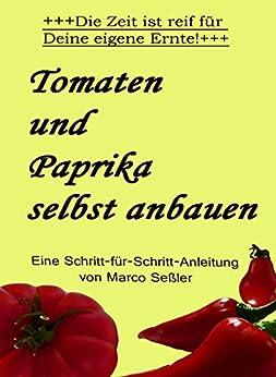 tomaten und paprika selbst anbauen die zeit ist reif f r deine eigene ernte german edition. Black Bedroom Furniture Sets. Home Design Ideas