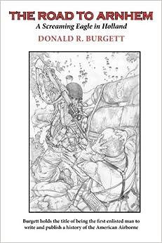 The Road to Arnhem: The Road to Arnhem is the second volume in the series 'Donald R. Burgett a Screaming Eagle': Volume 2