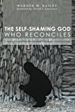 The Self-Shaming God Who Reconciles, Warner M. Bailey, 1610977688