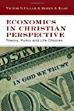 img - for Economics in Christian Perspective: Theory, Policy and Life Choices by Victor V. Claar (2007-07-31) book / textbook / text book