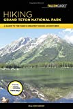 Hiking Grand Teton National Park: A Guide to the Park s Greatest Hiking Adventures (Falcon Hiking Grand Teton National Park)