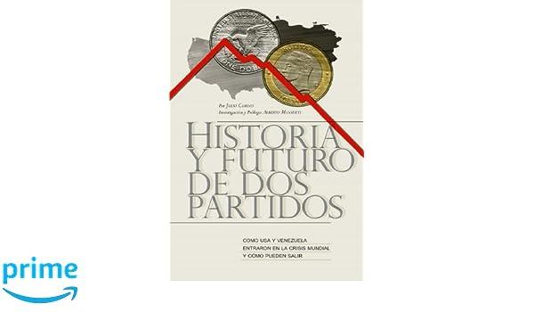 Historia y Futuro de Dos Partidos: Como USA y Venezuela entraron en la crisis mundial y como pueden salir: Amazon.es: Julio Camino: Libros