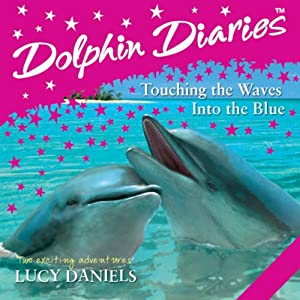 Dolphin Diaries: 'Into the Blue' and 'Touching the Waves' Audiobook