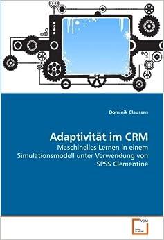 Adaptivität im CRM: Maschinelles Lernen in einem Simulationsmodell unter Verwendung von SPSS Clementine