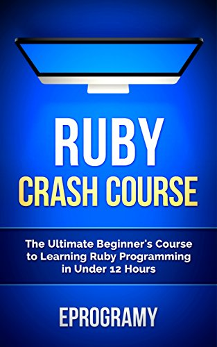 Download Ruby: Crash Course – The Ultimate Beginner's Course to Learning Ruby Programming in Under 12 Hours Pdf
