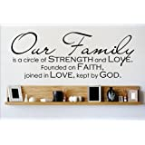 Decal - Vinyl Wall Sticker : Our Family is a circle of STRENGHT and LOVE. Founded on FAITH, joined in LOVE, kept by GOD. Quote Home Decor Sticker - Vinyl Wall Decal - 22 Colors Available Size: 6 Inches X 20 Inches