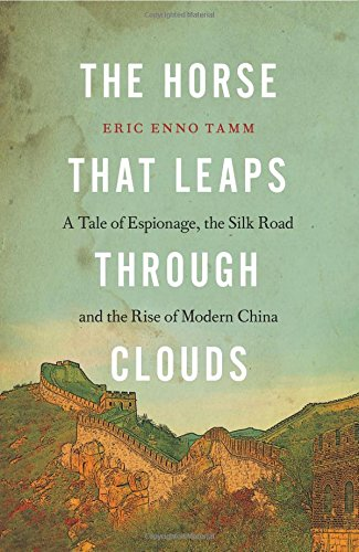 Horse that Leaps Through Clouds, The: A Tale of Espionage, the Silk Road and the Rise of Modern (Leap Silk)