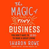 #6: The Magic of Tiny Business: You Don't Have to Go Big to Make a Great Living