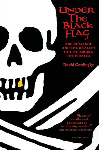 Under the Black Flag The Romance And the Reality of Life Among the Pirates 1997 publication -