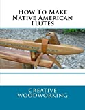 How To Make Native American Flutes