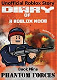 #9: Diary of a Roblox Noob: Phantom Forces (Roblox Noob Diaries Book 9)