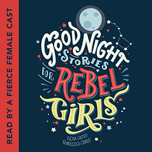 Good Night Stories for Rebel Girls by Listening Library