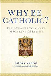 Why Be Catholic?: Ten Answers to a Very Important Question