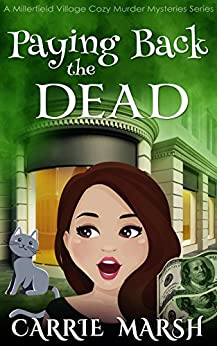 Paying Back The Dead (A Millerfield Village Cozy Murder Mysteries Series 3) by [Marsh, Carrie]