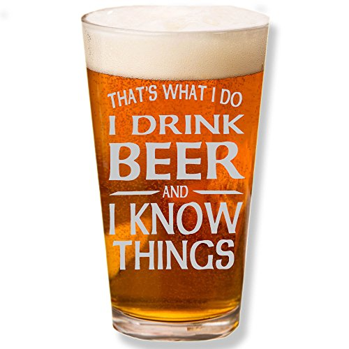 Shop4Ever That's What I Do I Drink Beer and I Know Things Laser Engraved Beer Pint Glass (Clear, 16 oz.)