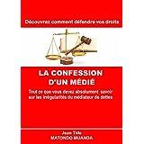 LA CONFESSION D'UN MÉDIÉ: Tout ce que vous devez absolument savoir  sur les irrégularités du médiateur de dettes (French Edition)