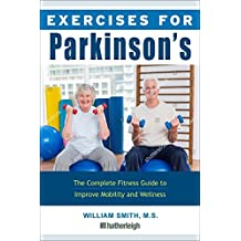 Exercises for Parkinson's Disease: The Complete Fitness Guide to Improve Mobility and Wellness