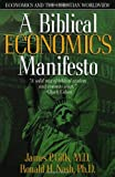 A Biblical Economics Manifesto, James P. Gills and Ronald H. Nash, 0884198715