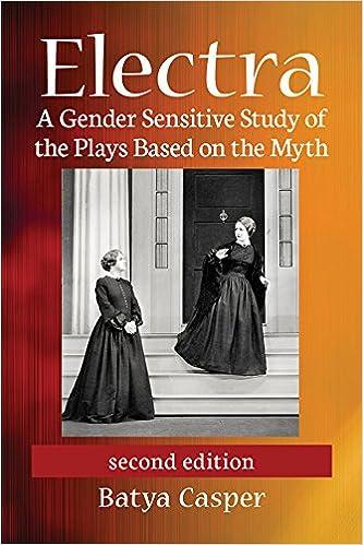 Batya Casper - Electra: A Gender Sensitive Study Of The Plays Based On The Myth