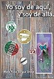 Yo soy de aquí, y soy de allá. (Spanish Edition)