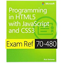 Exam Ref 70-480 Programming in HTML5 with JavaScript and CSS3 (MCSD): Written by Rick Delorme, 2014 Edition, (1st Edition) Publisher: Microsoft Press [Paperback]