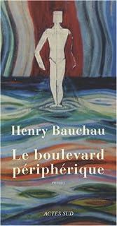 Le boulevard périphérique : roman, Bauchau, Henry