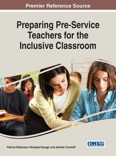 Preparing Pre-Service Teachers for the Inclusive Classroom (Advances in Higher Education and Professional Development)