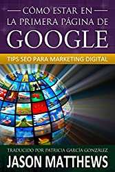 Cómo estar en la primera página de Google: Tips SEO para Marketing Digital (Spanish Edition)