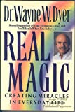 Real Magic : Creating Miracles in Everyday Life, Dyer, Wayne W., 0060166789